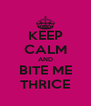 KEEP CALM AND BITE ME THRICE - Personalised Poster A4 size