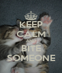 KEEP CALM AND BITE SOMEONE - Personalised Poster A4 size