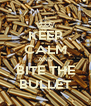 KEEP CALM AND BITE THE BULLET - Personalised Poster A4 size