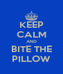 KEEP CALM AND BITE THE PILLOW - Personalised Poster A4 size