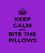 KEEP CALM AND BITE THE PILLOWS - Personalised Poster A4 size