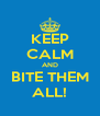 KEEP CALM AND BITE THEM ALL! - Personalised Poster A4 size