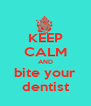 KEEP CALM AND bite your dentist - Personalised Poster A4 size
