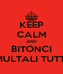 KEEP CALM AND BITONCI MULTALI TUTTI - Personalised Poster A4 size