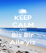 KEEP CALM AND Biz Bir Aile'yiz - Personalised Poster A4 size