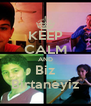 KEEP CALM AND Biz Birtaneyiz - Personalised Poster A4 size