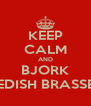 KEEP CALM AND BJORK SWEDISH BRASSERIE - Personalised Poster A4 size