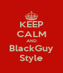 KEEP CALM AND BlackGuy Style - Personalised Poster A4 size