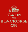 KEEP CALM AND BLACKORSE ON - Personalised Poster A4 size