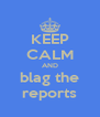 KEEP CALM AND blag the reports - Personalised Poster A4 size