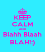 KEEP CALM AND Blahh Blaah BLAH!:) - Personalised Poster A4 size