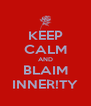 KEEP CALM AND BLAIM INNER!TY - Personalised Poster A4 size