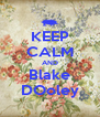 KEEP CALM AND Blake DOoley - Personalised Poster A4 size