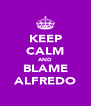 KEEP CALM AND BLAME ALFREDO - Personalised Poster A4 size