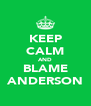 KEEP CALM AND BLAME ANDERSON - Personalised Poster A4 size