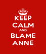 KEEP CALM AND BLAME ANNE - Personalised Poster A4 size