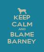 KEEP CALM AND BLAME BARNEY - Personalised Poster A4 size