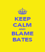 KEEP CALM AND BLAME BATES - Personalised Poster A4 size