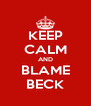 KEEP CALM AND BLAME BECK - Personalised Poster A4 size