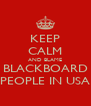 KEEP CALM AND BLAME BLACKBOARD PEOPLE IN USA - Personalised Poster A4 size