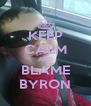 KEEP CALM AND BLAME BYRON - Personalised Poster A4 size