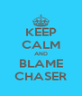 KEEP CALM AND BLAME CHASER - Personalised Poster A4 size