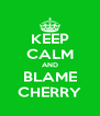 KEEP CALM AND BLAME CHERRY - Personalised Poster A4 size