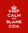 KEEP CALM AND BLAME COA - Personalised Poster A4 size