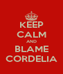 KEEP CALM AND BLAME CORDELIA - Personalised Poster A4 size