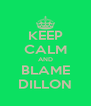 KEEP CALM AND BLAME DILLON - Personalised Poster A4 size