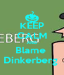 KEEP CALM AND Blame  Dinkerberg  - Personalised Poster A4 size