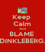 Keep  Calm And BLAME  DINKLEBERG. - Personalised Poster A4 size