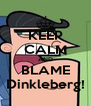 KEEP CALM AND BLAME Dinkleberg! - Personalised Poster A4 size