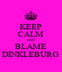 KEEP CALM AND BLAME DINKLEBURG - Personalised Poster A4 size