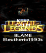 KEEP CALM AND BLAME Eleutherio1993s - Personalised Poster A4 size