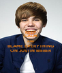 KEEP CALM AND BLAME EVERYTHING ON JUSTIN BIEBER - Personalised Poster A4 size