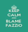 KEEP CALM AND BLAME  FAZZIO - Personalised Poster A4 size