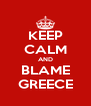 KEEP CALM AND BLAME GREECE - Personalised Poster A4 size