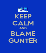 KEEP CALM AND BLAME GUNTER - Personalised Poster A4 size