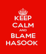 KEEP CALM AND BLAME HASOOK  - Personalised Poster A4 size