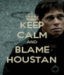 KEEP CALM AND BLAME HOUSTAN - Personalised Poster A4 size