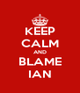 KEEP CALM AND BLAME IAN - Personalised Poster A4 size