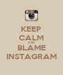 KEEP CALM AND BLAME INSTAGRAM - Personalised Poster A4 size
