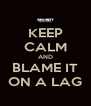 KEEP CALM AND BLAME IT ON A LAG - Personalised Poster A4 size