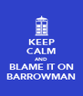 KEEP CALM AND BLAME IT ON BARROWMAN - Personalised Poster A4 size
