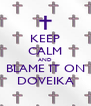 KEEP CALM AND BLAME IT ON DOVEIKA - Personalised Poster A4 size