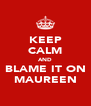 KEEP CALM AND BLAME IT ON MAUREEN - Personalised Poster A4 size