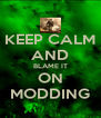 KEEP CALM AND BLAME IT ON MODDING - Personalised Poster A4 size
