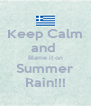 Keep Calm and  Blame it on Summer Rain!!! - Personalised Poster A4 size