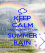 KEEP CALM AND BLAME IT ON SUMMER RAIN - Personalised Poster A4 size
